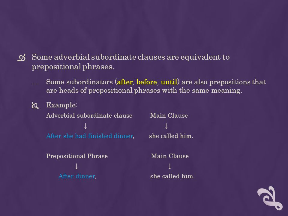 Some adverbial subordinate clauses are equivalent to prepositional phrases.