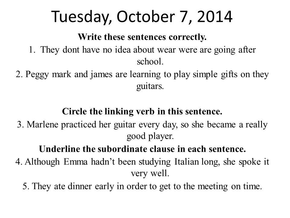 Tuesday, October 7, 2014 Write these sentences correctly.