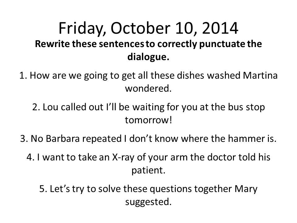 Rewrite these sentences to correctly punctuate the dialogue.