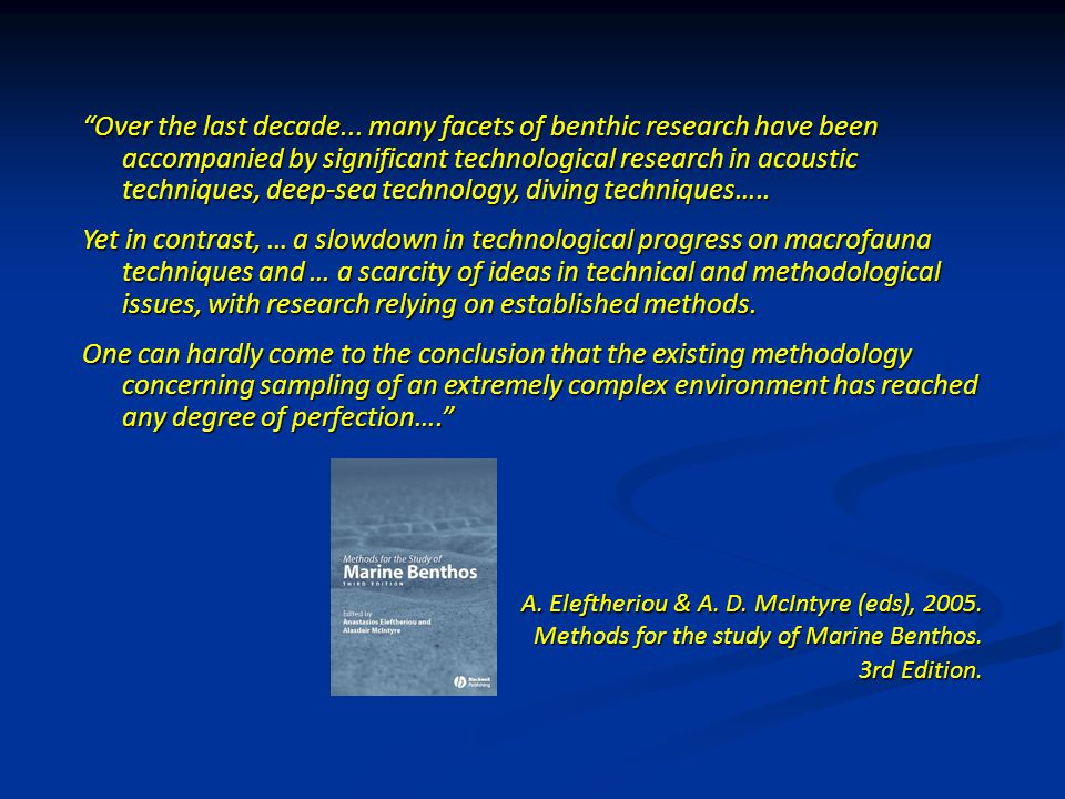 Over the last decade... many facets of benthic research have been accompanied by significant technological research in acoustic techniques, deep-sea technology, diving techniques…..