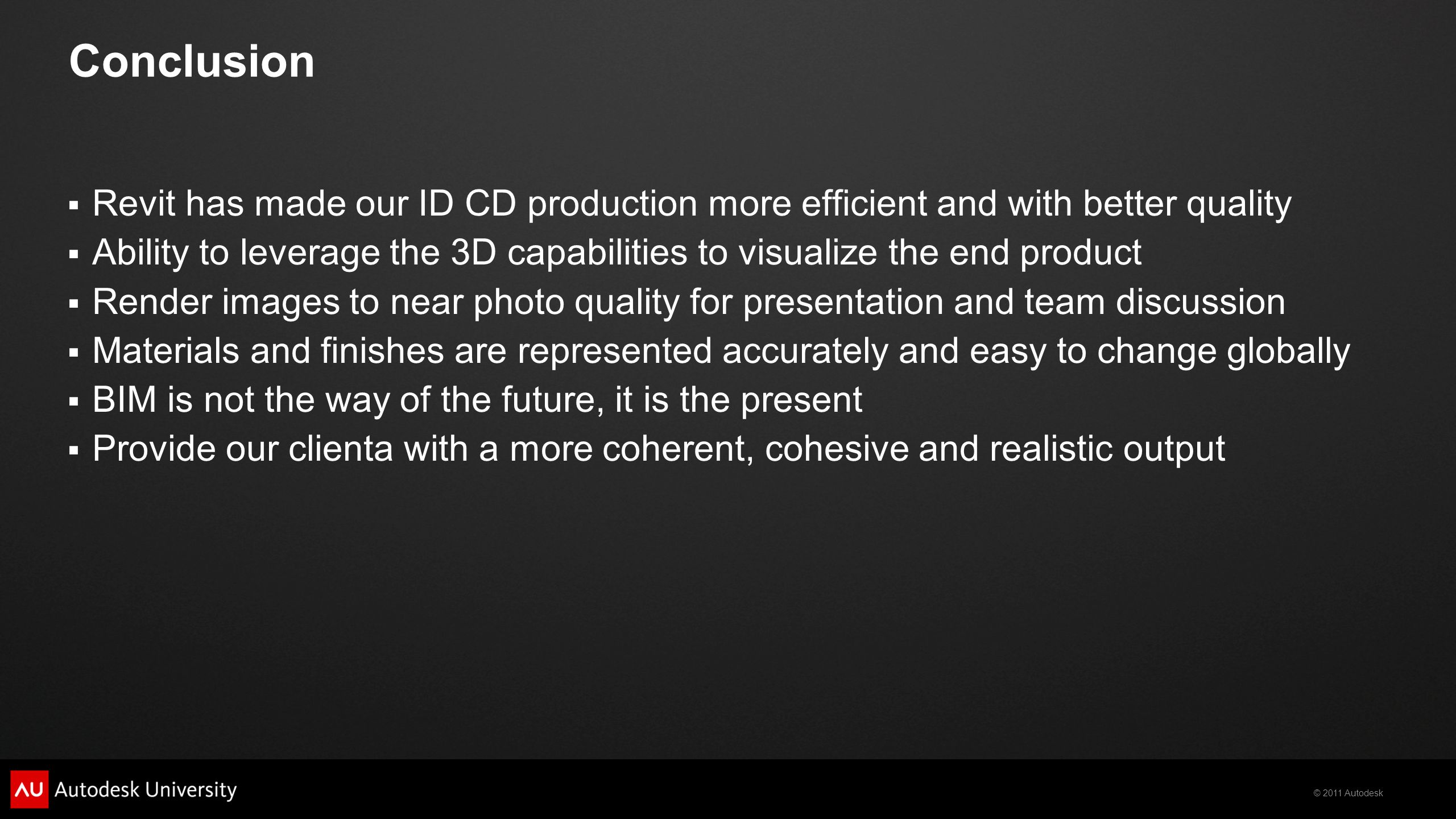 Conclusion Revit has made our ID CD production more efficient and with better quality.