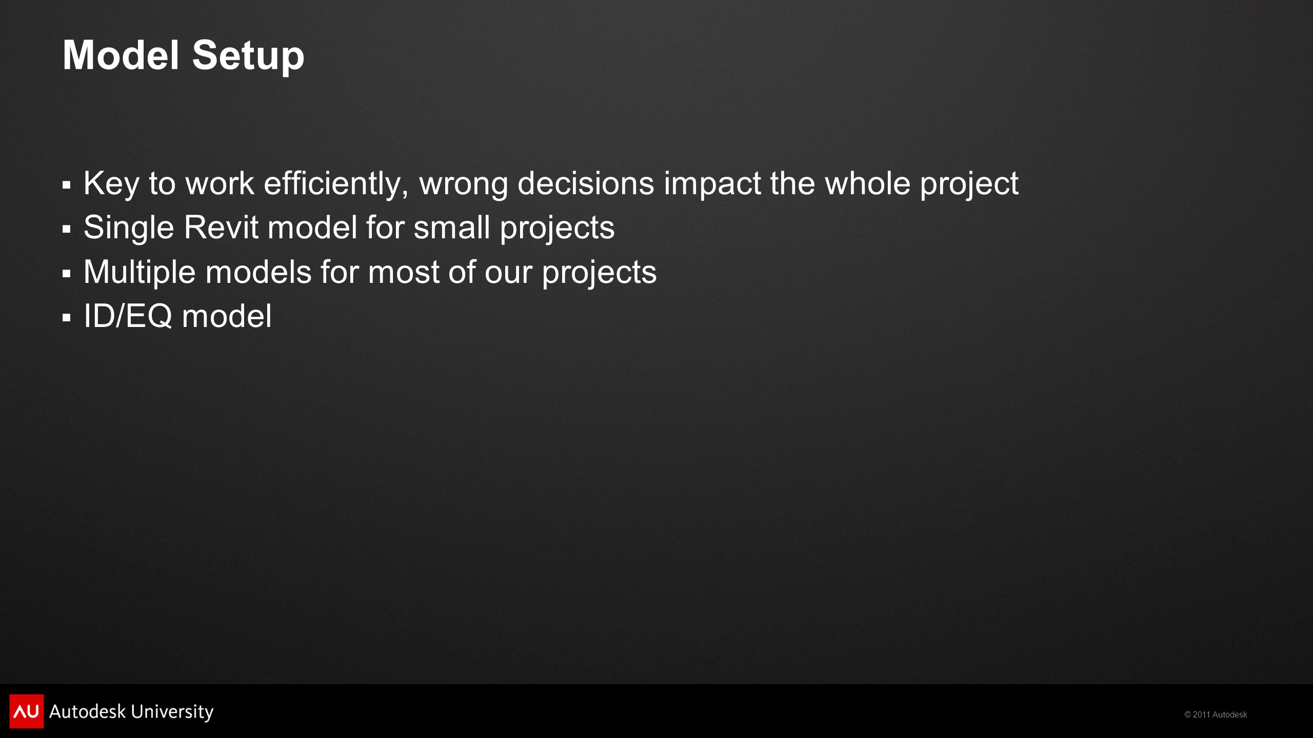 Model Setup Key to work efficiently, wrong decisions impact the whole project. Single Revit model for small projects.