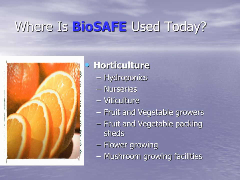 Where Is BioSAFE Used Today