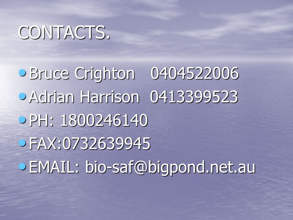 CONTACTS. Bruce Crighton 0404522006 Adrian Harrison 0413399523