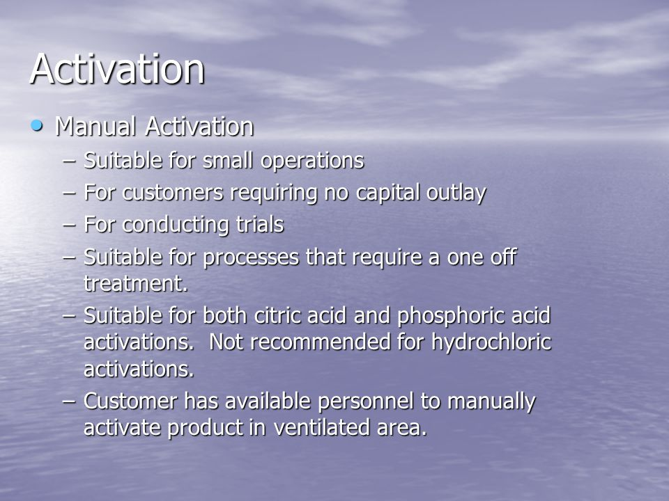 Activation Manual Activation Suitable for small operations