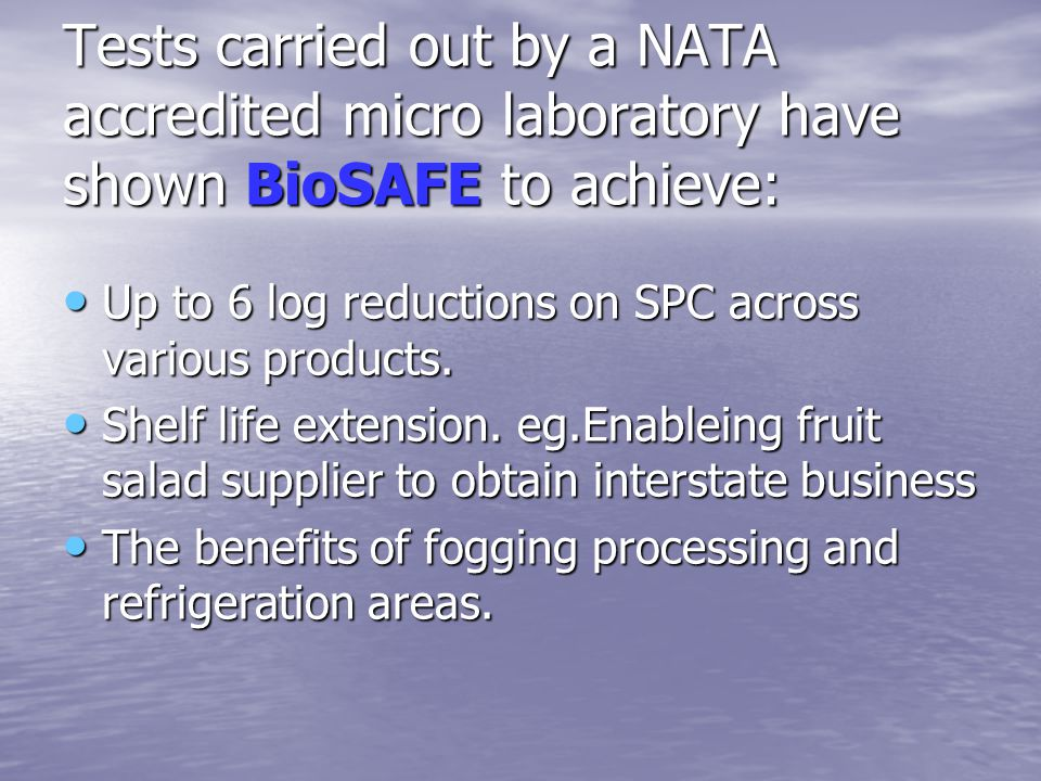 Tests carried out by a NATA accredited micro laboratory have shown BioSAFE to achieve: