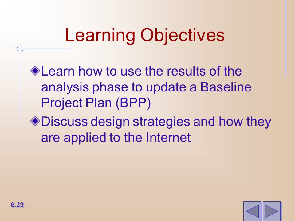 Learning Objectives Learn how to use the results of the analysis phase to update a Baseline Project Plan (BPP)