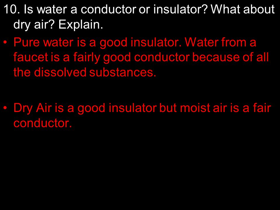 10. Is water a conductor or insulator What about dry air Explain.