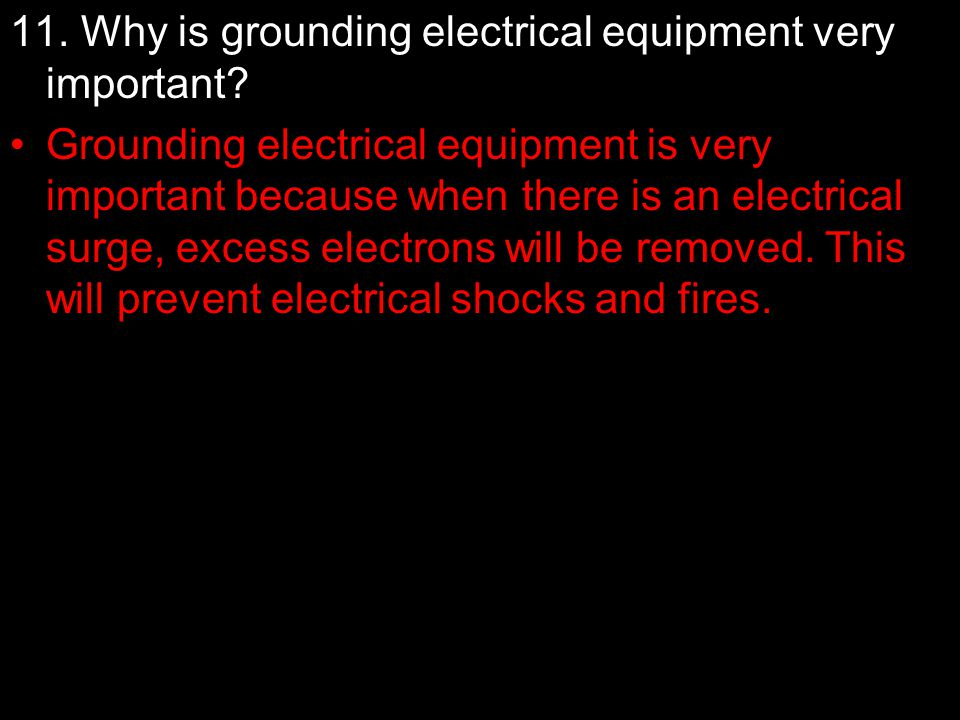 11. Why is grounding electrical equipment very important