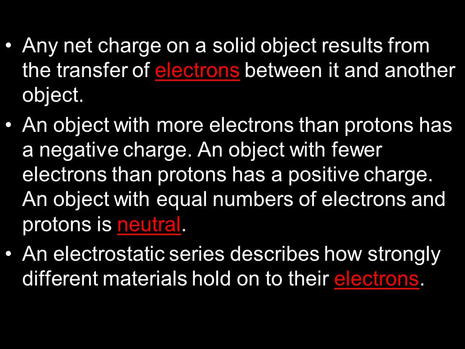 Any net charge on a solid object results from the transfer of electrons between it and another object.