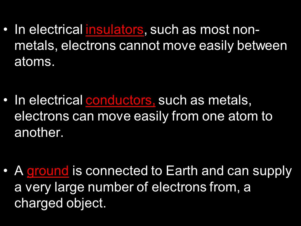 In electrical insulators, such as most non-metals, electrons cannot move easily between atoms.