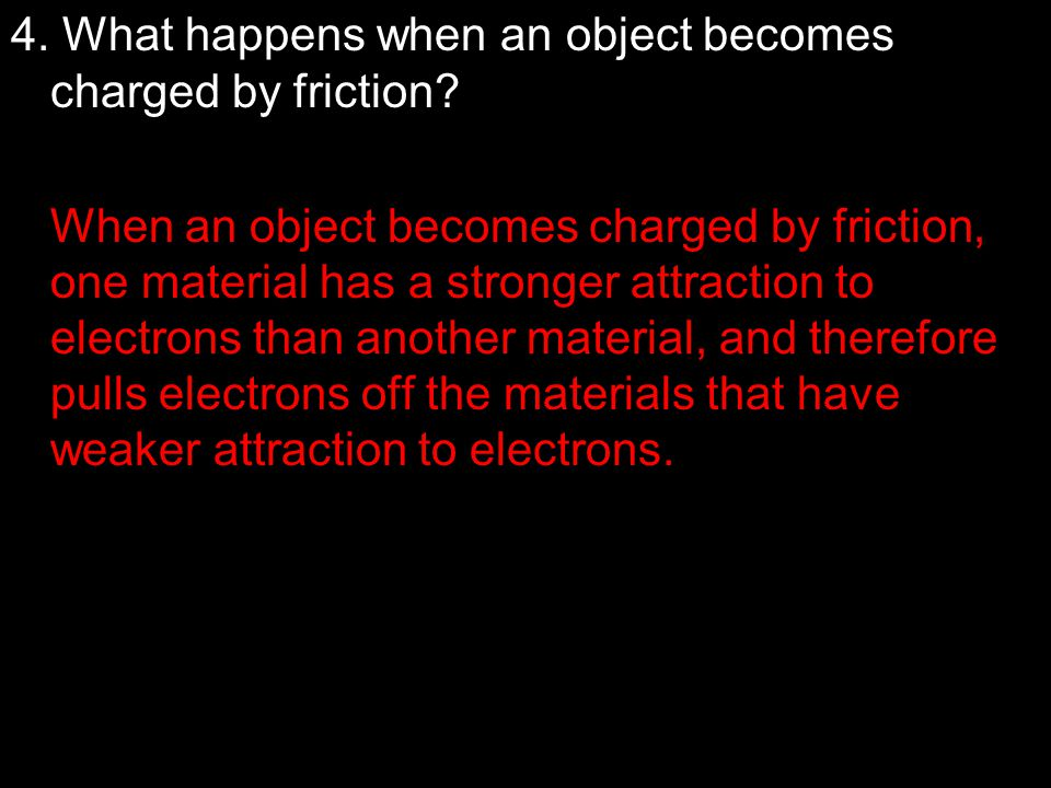 4. What happens when an object becomes charged by friction
