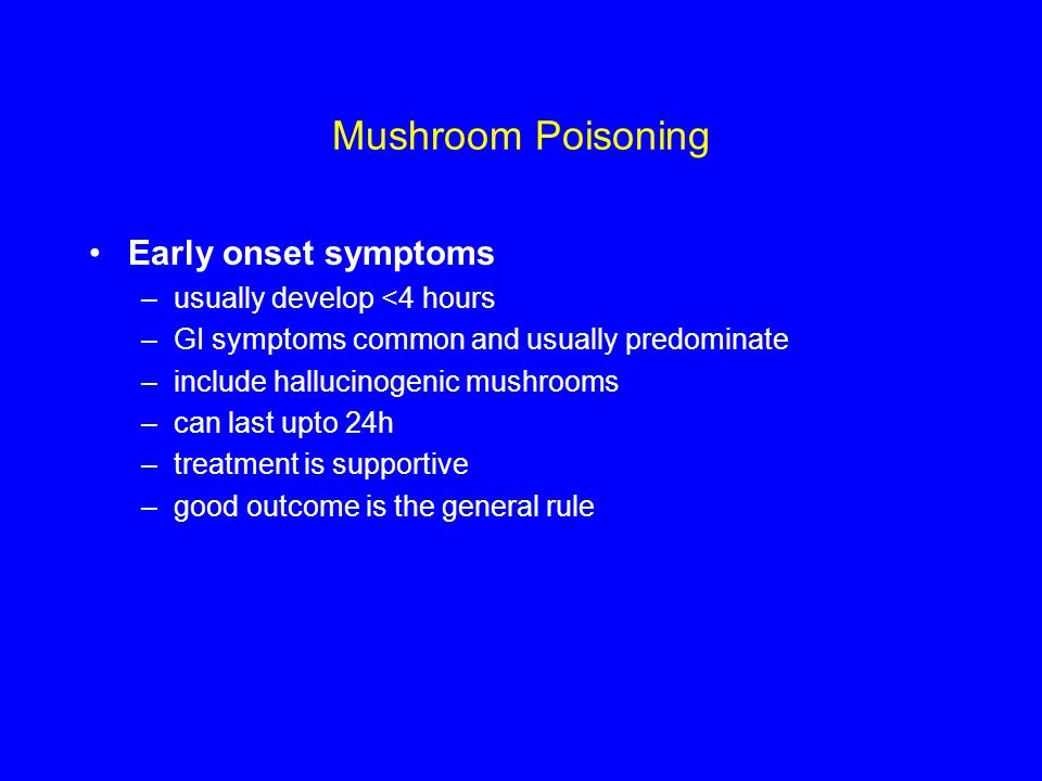 Mushroom Poisoning Early onset symptoms usually develop <4 hours