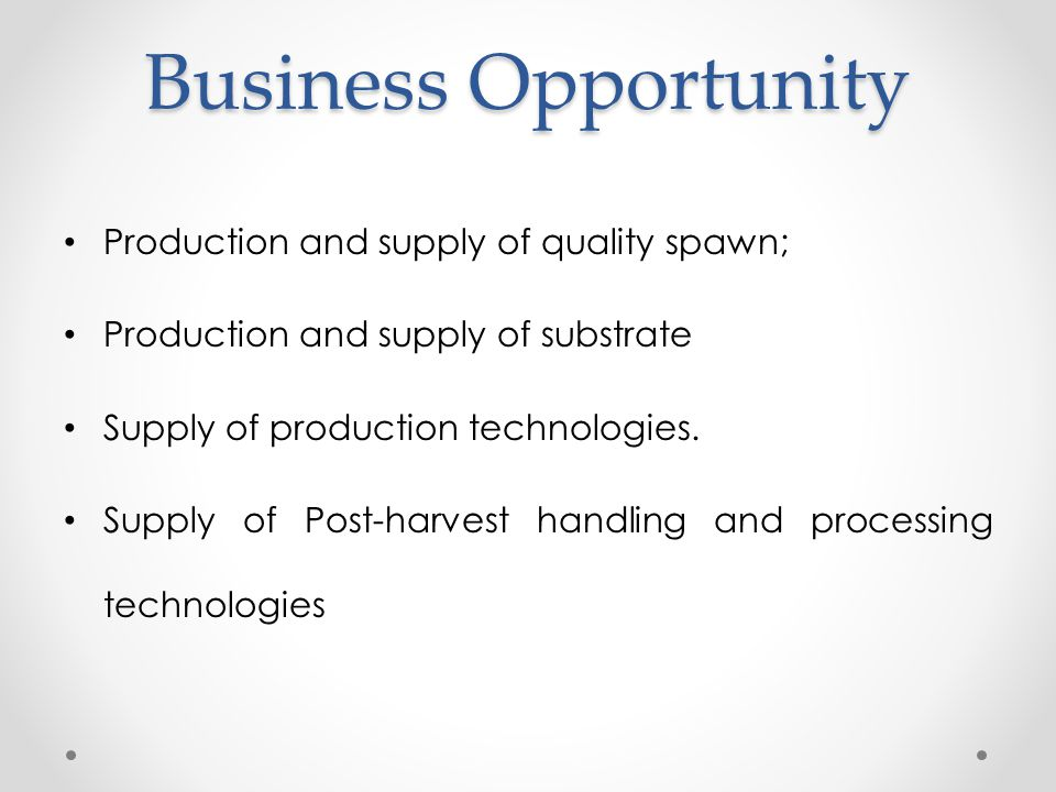 Business Opportunity Production and supply of quality spawn;