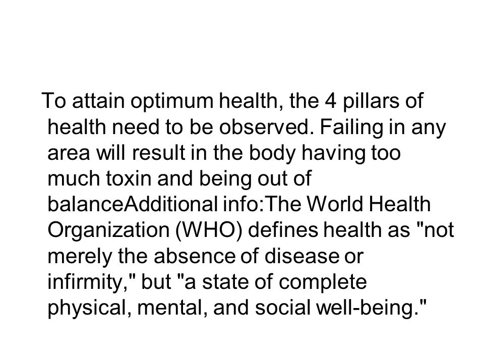 To attain optimum health, the 4 pillars of health need to be observed