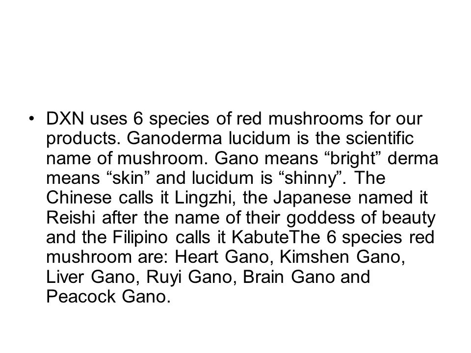 DXN uses 6 species of red mushrooms for our products