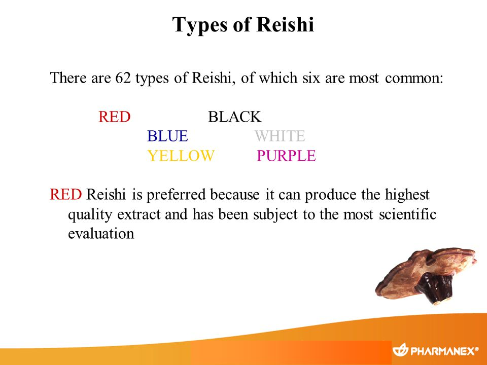 Types of Reishi There are 62 types of Reishi, of which six are most common: RED BLACK.