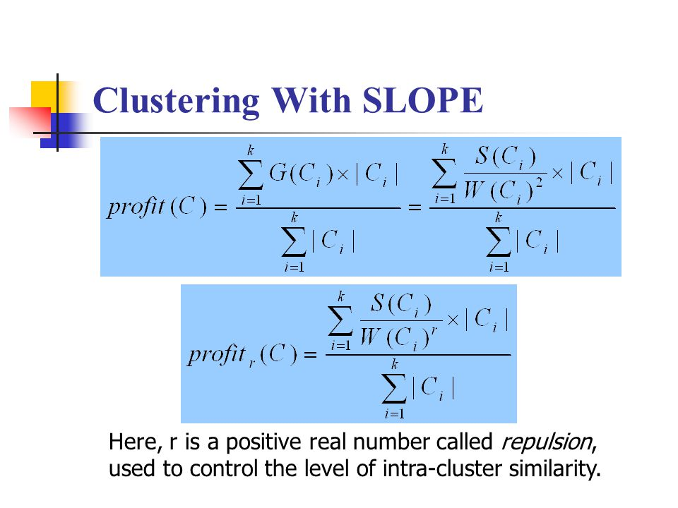 Clustering With SLOPE Here, r is a positive real number called repulsion, used to control the level of intra-cluster similarity.
