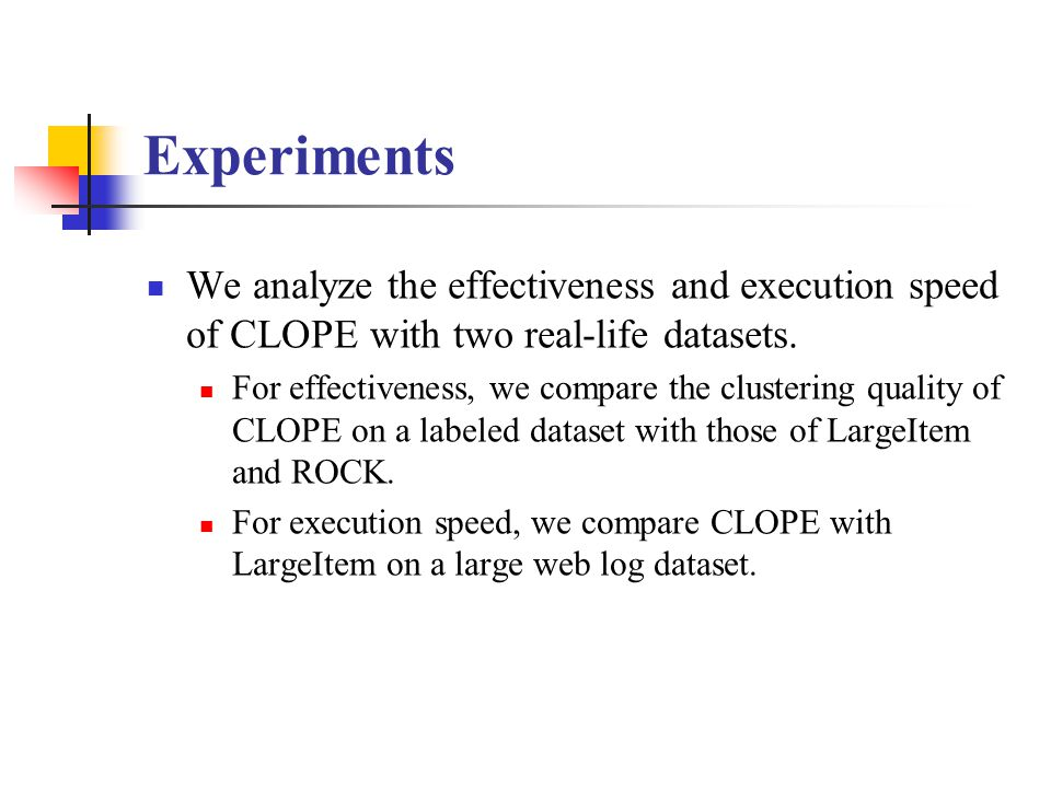 Experiments We analyze the effectiveness and execution speed of CLOPE with two real-life datasets.