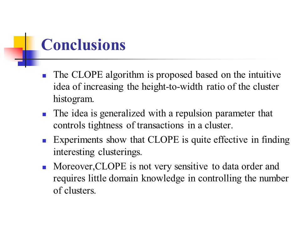Conclusions The CLOPE algorithm is proposed based on the intuitive idea of increasing the height-to-width ratio of the cluster histogram.