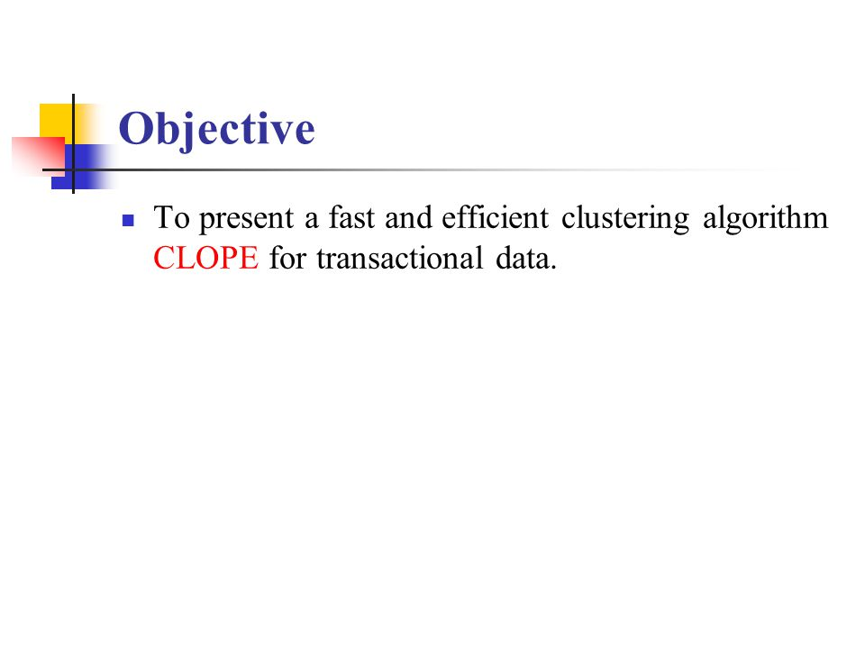 Objective To present a fast and efficient clustering algorithm CLOPE for transactional data.