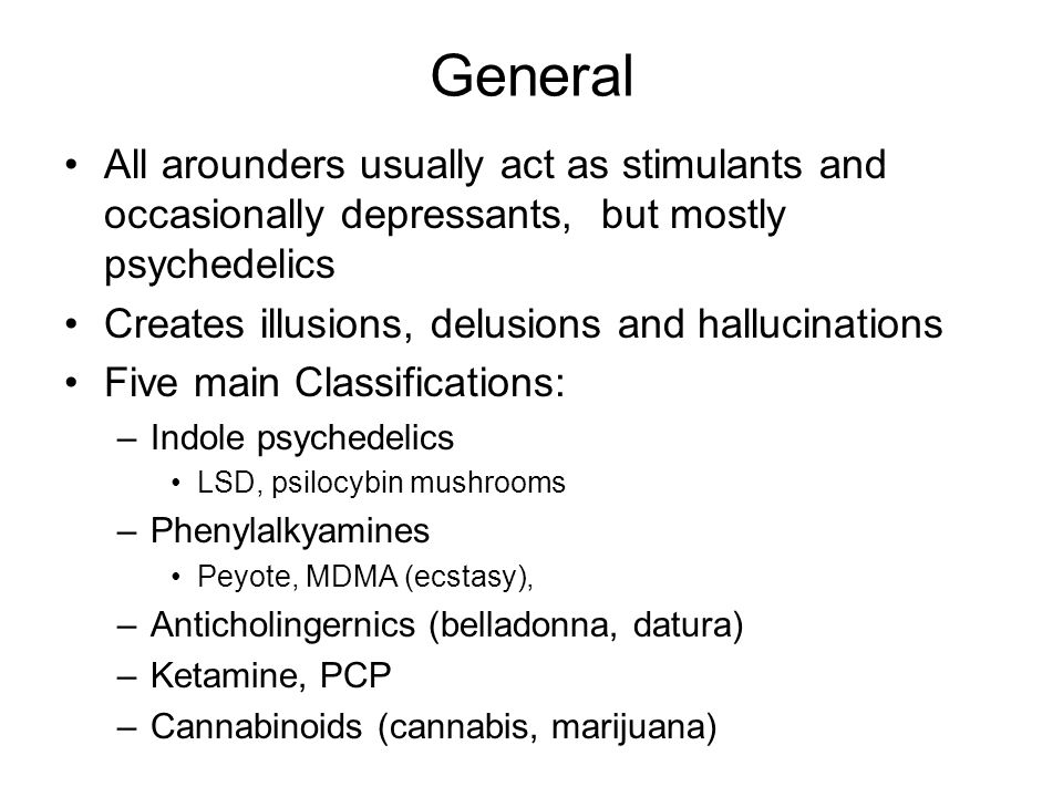 General All arounders usually act as stimulants and occasionally depressants, but mostly psychedelics.