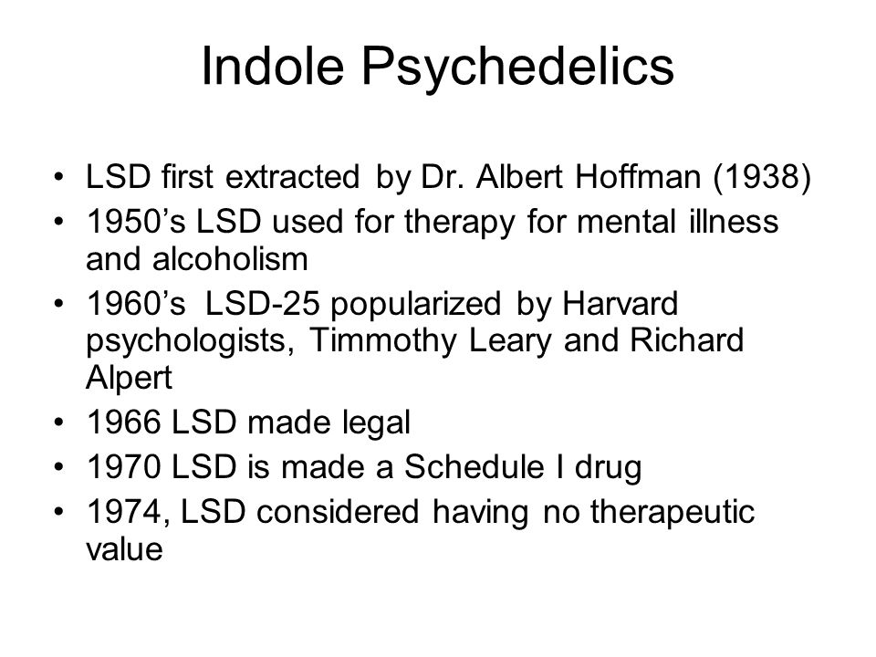 Indole Psychedelics LSD first extracted by Dr. Albert Hoffman (1938)