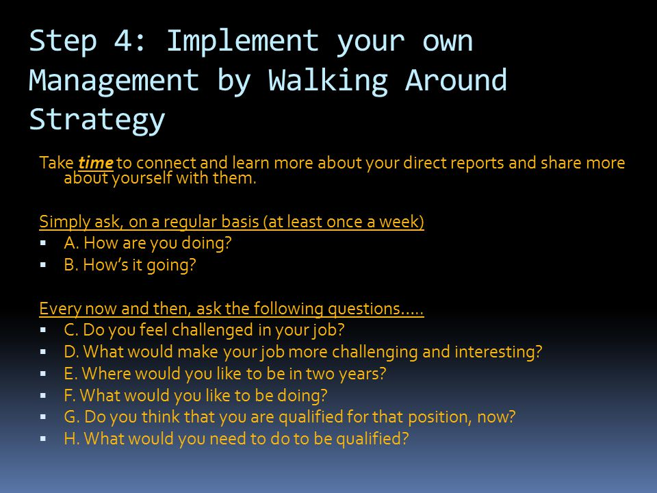 Step 4: Implement your own Management by Walking Around Strategy