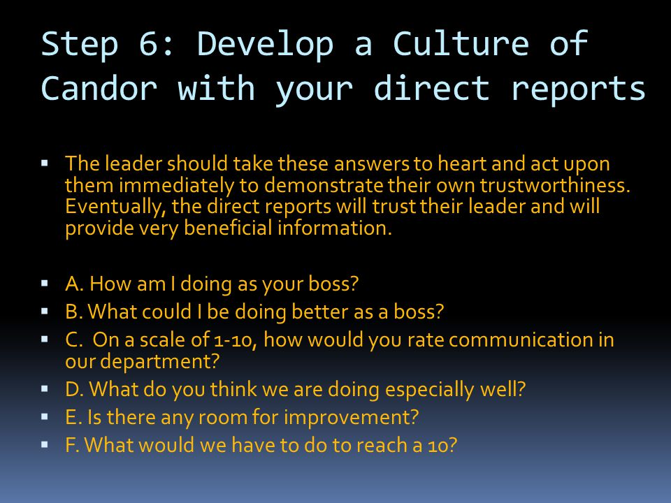 Step 6: Develop a Culture of Candor with your direct reports