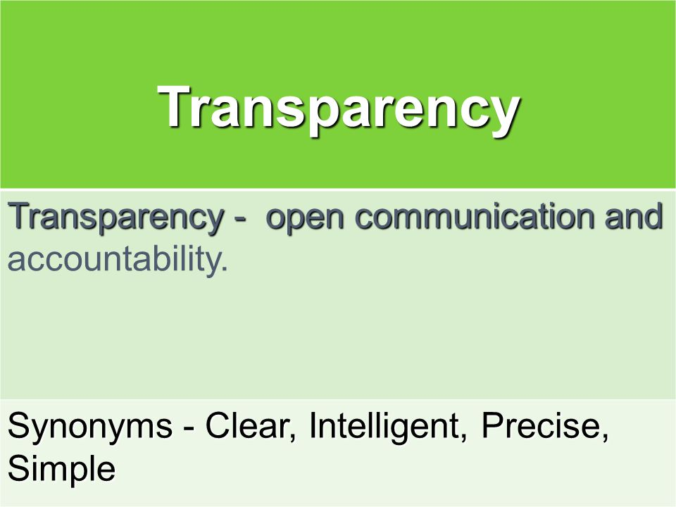 Transparency Transparency - open communication and accountability.