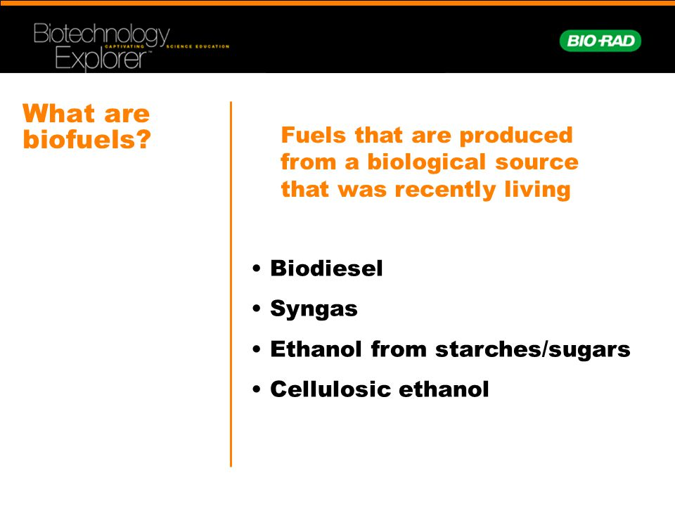 What are biofuels Fuels that are produced from a biological source that was recently living. Biodiesel.