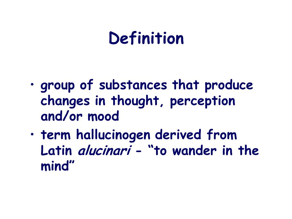Definition group of substances that produce changes in thought, perception and/or mood.