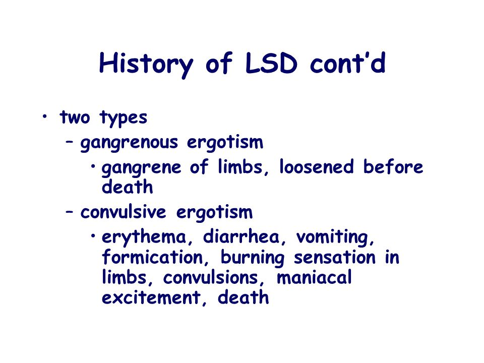 History of LSD cont'd two types gangrenous ergotism