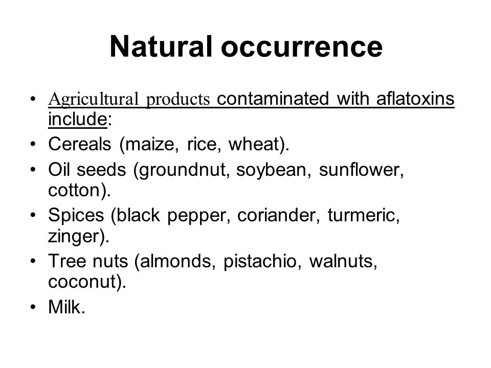 Natural occurrence Agricultural products contaminated with aflatoxins include: Cereals (maize, rice, wheat).