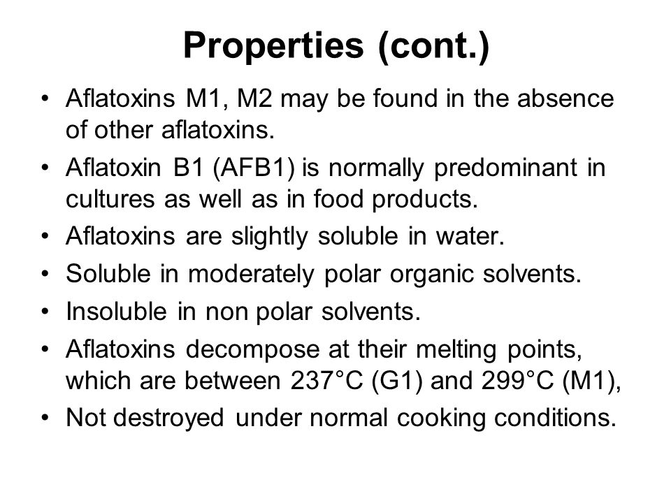 Properties (cont.) Aflatoxins M1, M2 may be found in the absence of other aflatoxins.