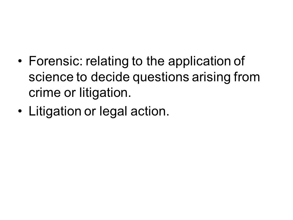 Forensic: relating to the application of science to decide questions arising from crime or litigation.
