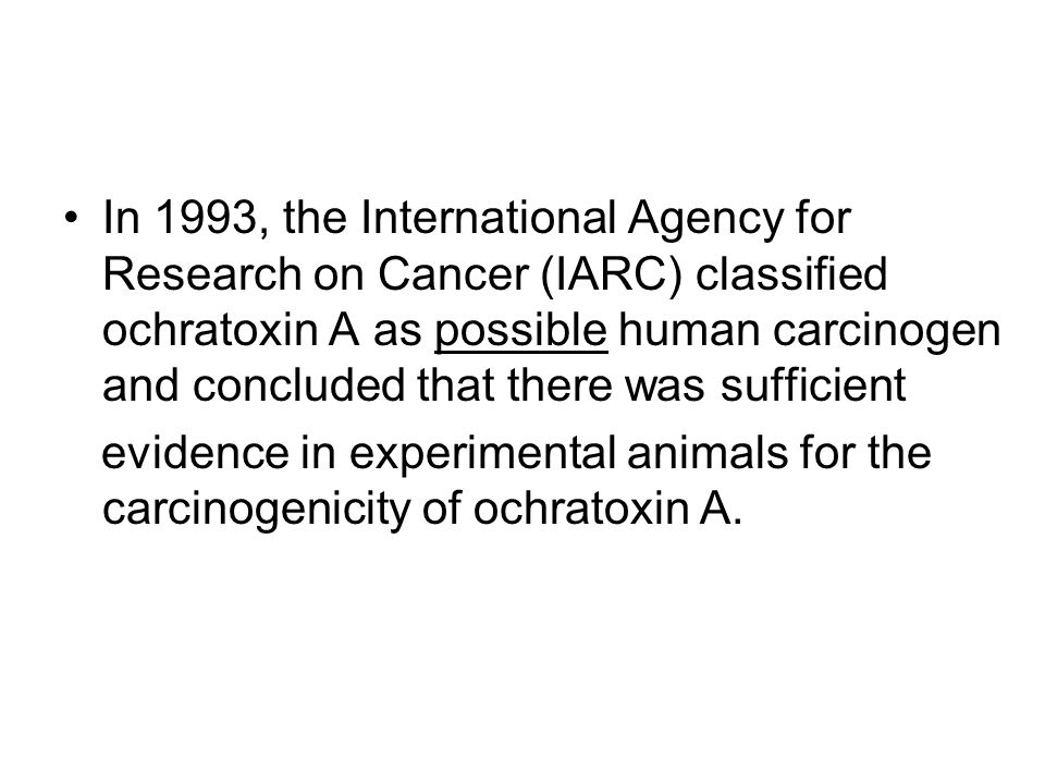 In 1993, the International Agency for Research on Cancer (IARC) classified ochratoxin A as possible human carcinogen and concluded that there was sufficient