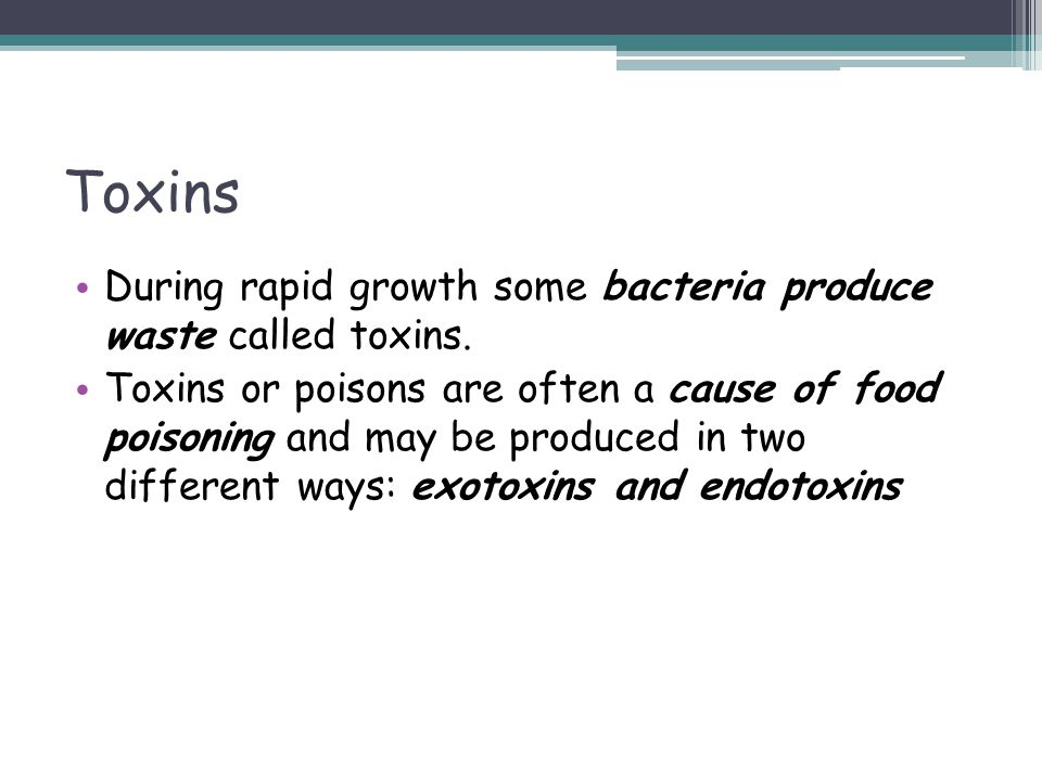 Toxins During rapid growth some bacteria produce waste called toxins.