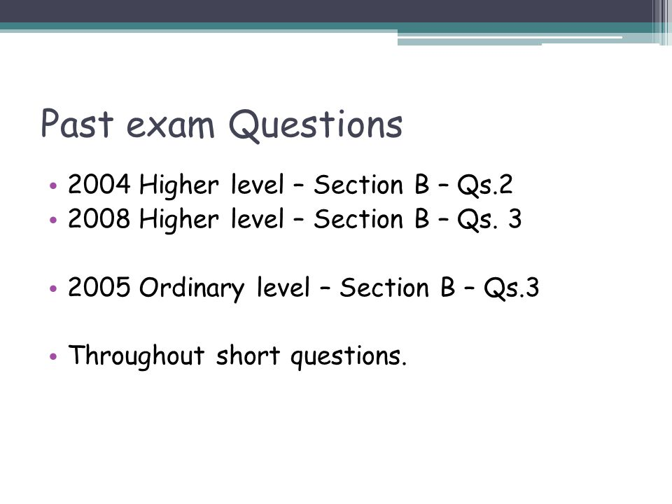Past exam Questions 2004 Higher level – Section B – Qs.2