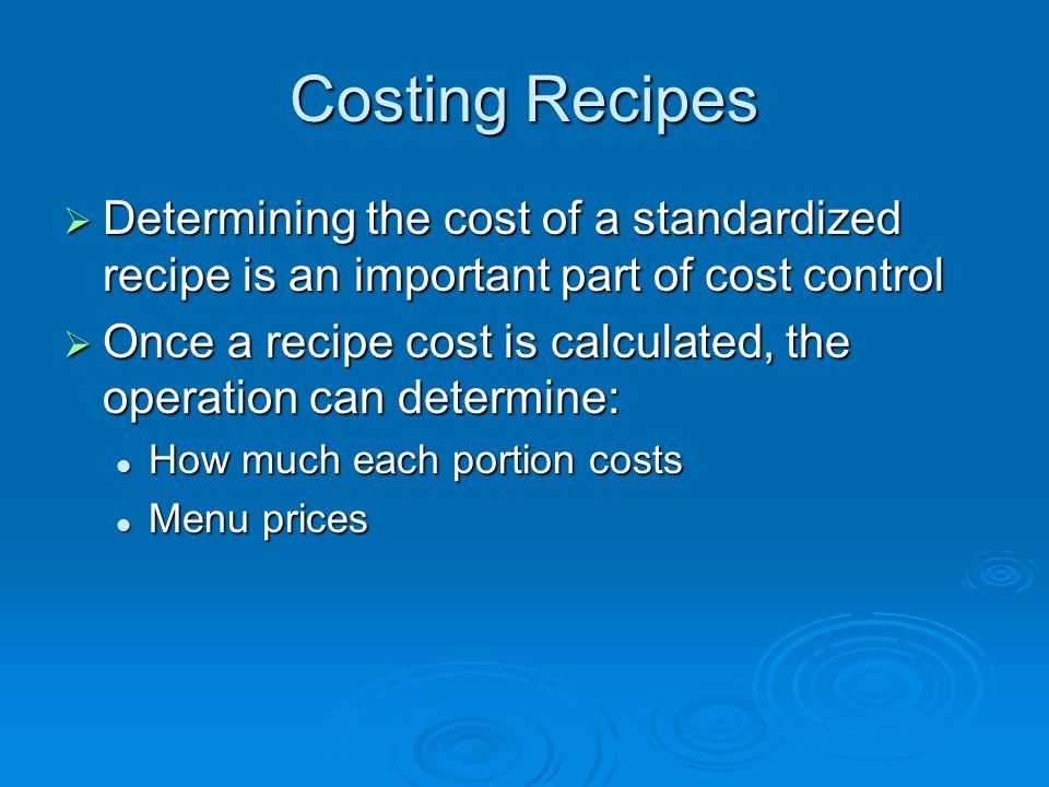 Costing Recipes Determining the cost of a standardized recipe is an important part of cost control.