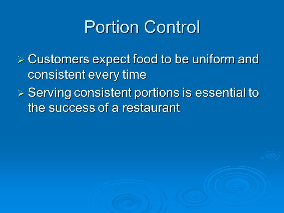 Portion Control Customers expect food to be uniform and consistent every time.
