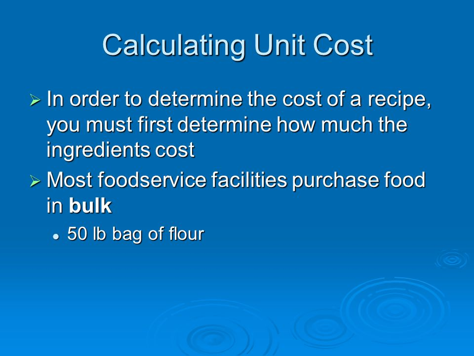 Calculating Unit Cost In order to determine the cost of a recipe, you must first determine how much the ingredients cost.