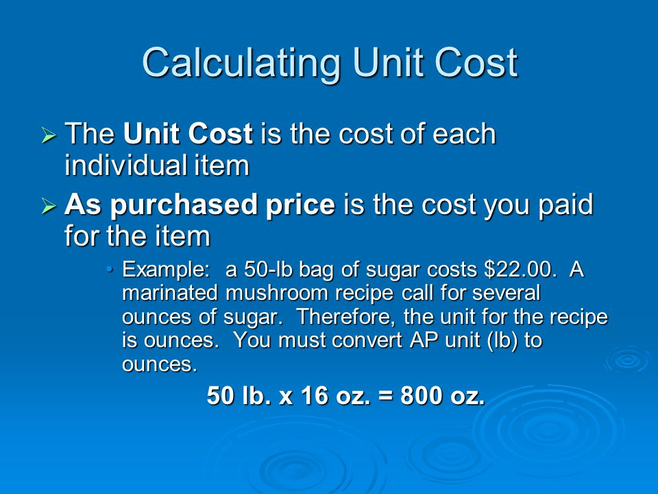 Calculating Unit Cost The Unit Cost is the cost of each individual item. As purchased price is the cost you paid for the item.