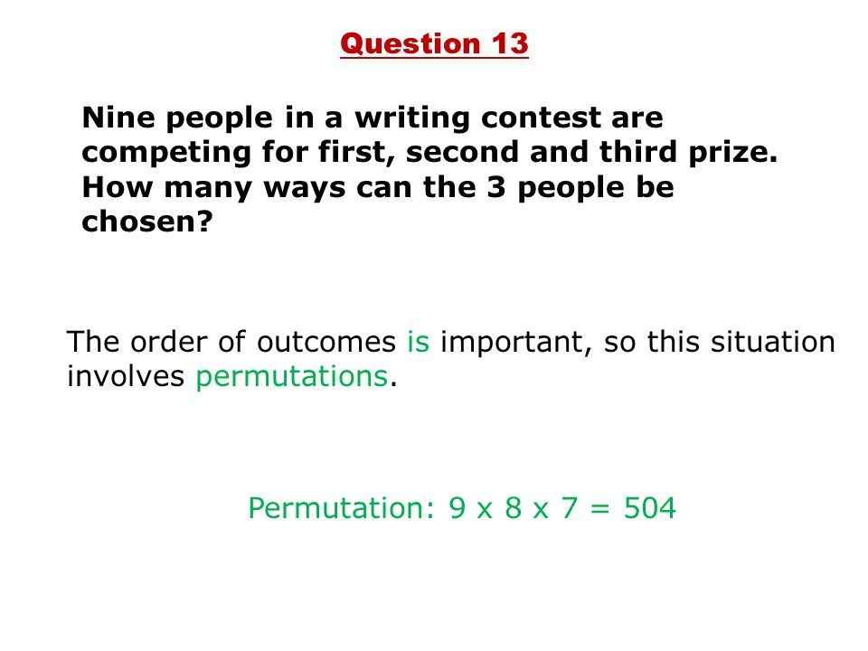 Question 13 Nine people in a writing contest are competing for first, second and third prize. How many ways can the 3 people be chosen