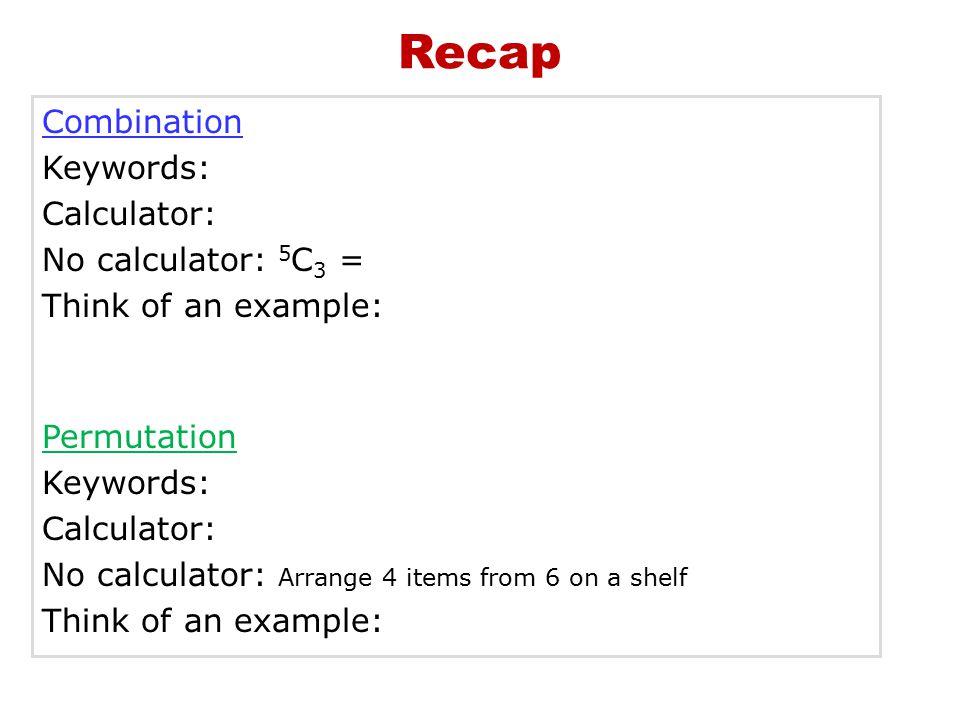 Recap Combination Keywords: Calculator: No calculator: 5C3 =