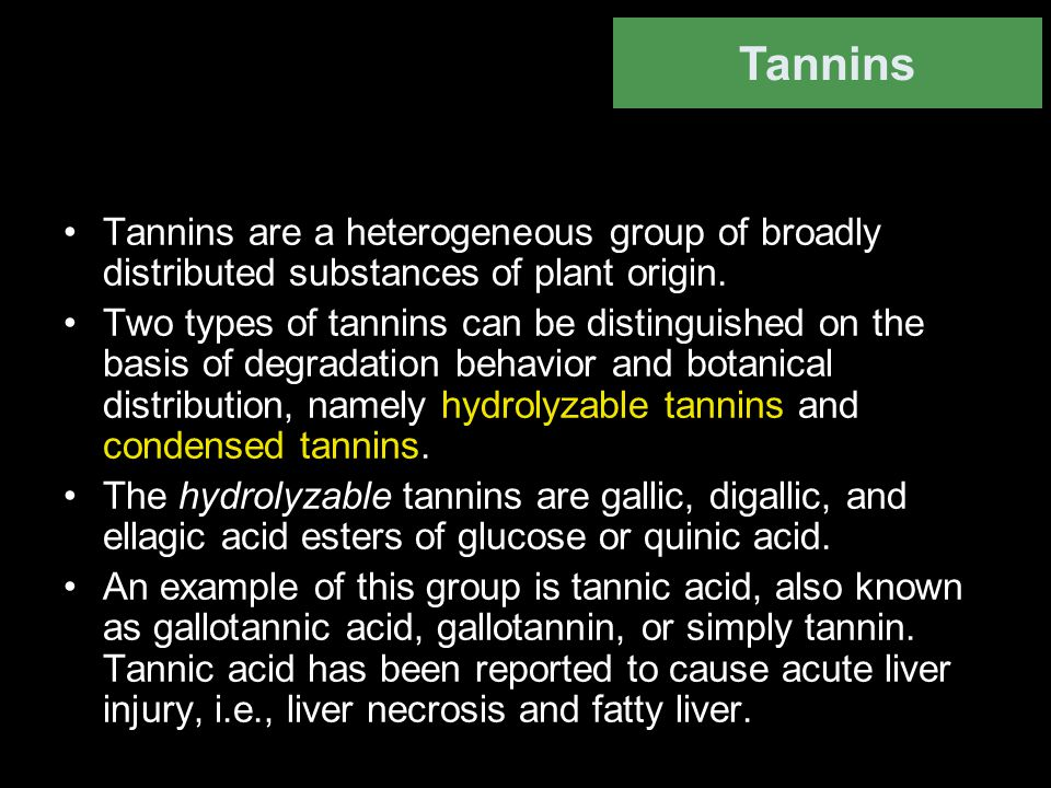Tannins Tannins are a heterogeneous group of broadly distributed substances of plant origin.