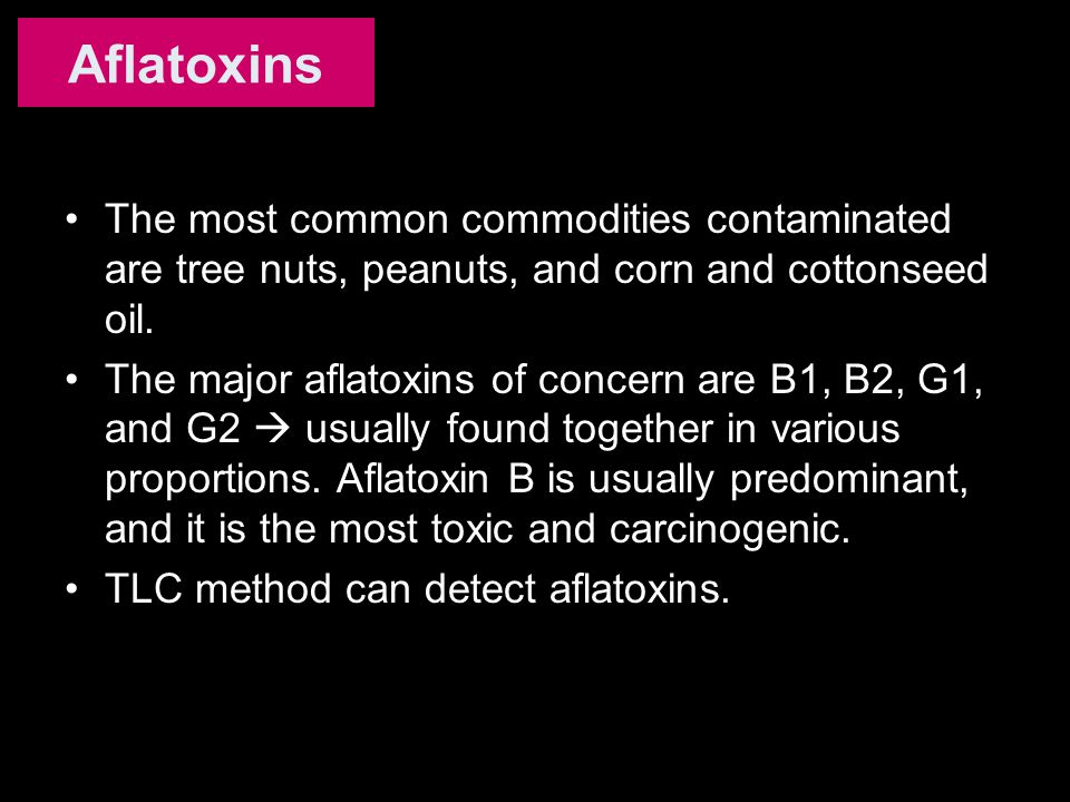 Aflatoxins The most common commodities contaminated are tree nuts, peanuts, and corn and cottonseed oil.