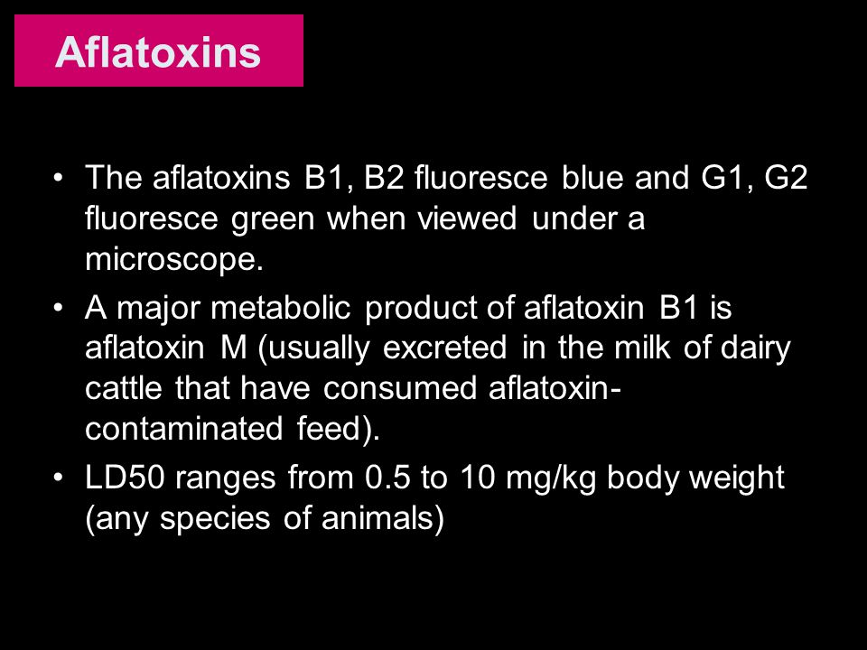 Aflatoxins The aflatoxins B1, B2 fluoresce blue and G1, G2 fluoresce green when viewed under a microscope.