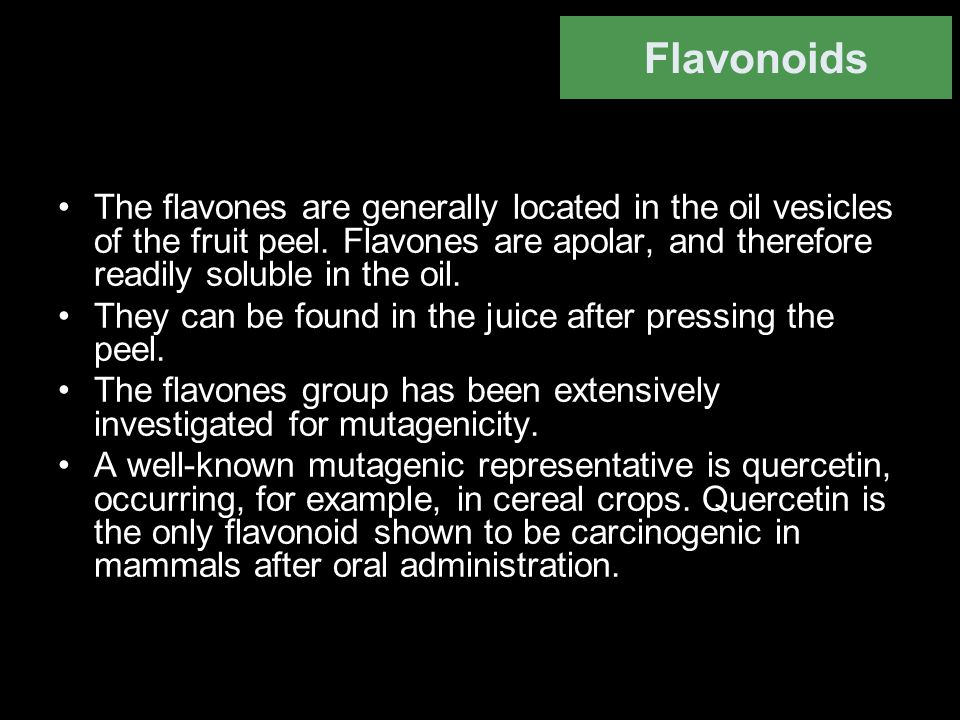 Flavonoids The flavones are generally located in the oil vesicles of the fruit peel. Flavones are apolar, and therefore readily soluble in the oil.