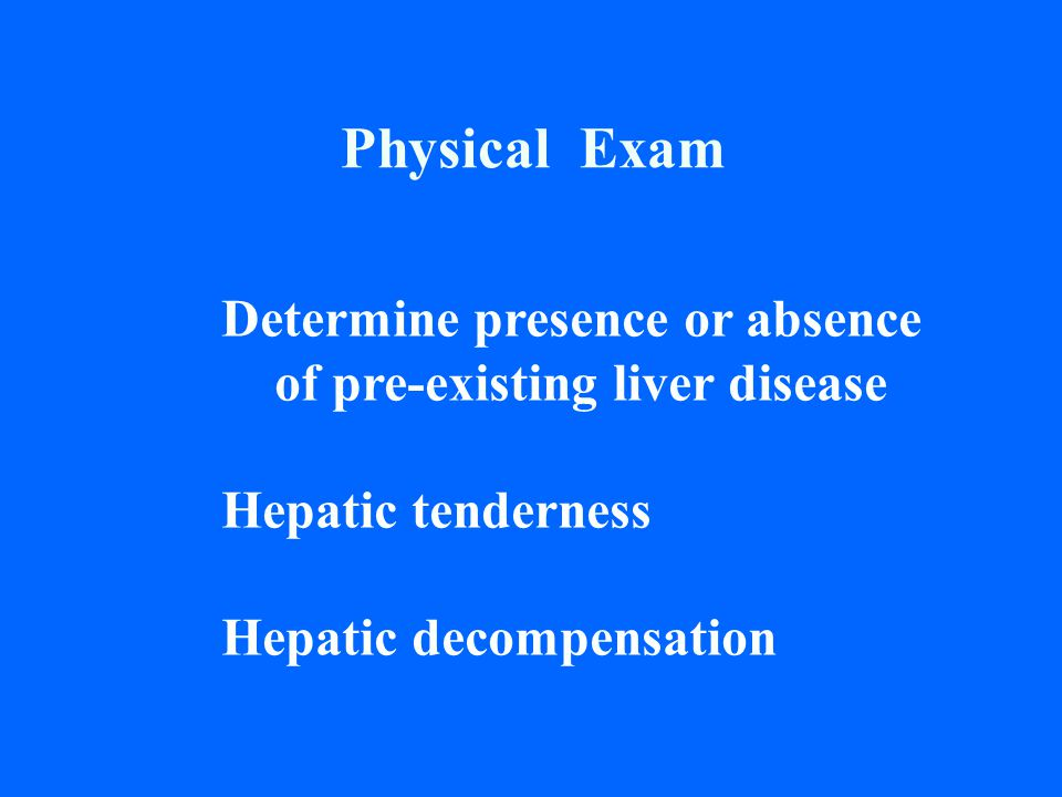 Physical Exam Determine presence or absence